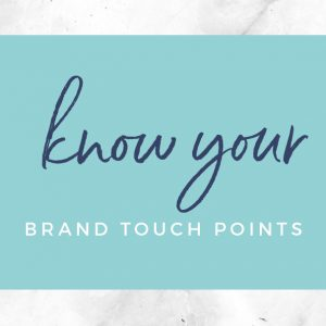 Know your brand touch points
